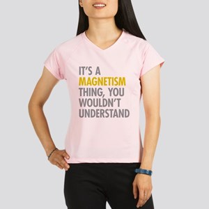 Its A Magnetism Thing Performance Dry T-Shirt
