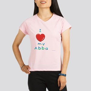 I love my abba Performance Dry T-Shirt