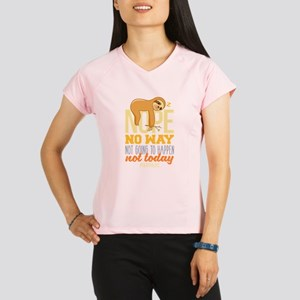 Nope No Way Not Going To h Performance Dry T-Shirt