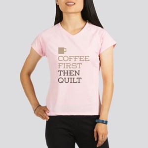 Coffee Then Quilt Performance Dry T-Shirt
