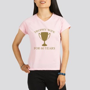 Trophy Wife For 60 Years Performance Dry T-Shirt