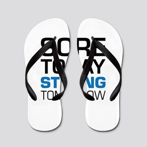 Sore Today Strong Tomorrow Flip Flops