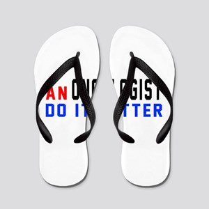 Oncologist Do It Better Flip Flops