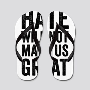 Hate Will Not My Us Great Resist Flip Flops