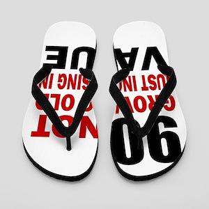 90 Not Growing Old Flip Flops