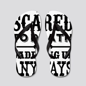 Courage is being scared to death but sa Flip Flops