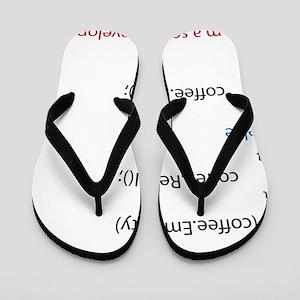 Everyone needs coffee Flip Flops