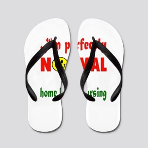 I'm perfectly normal for a Home health Flip Flops