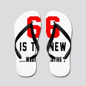 66 Is The New What Was I Saying ? Flip Flops