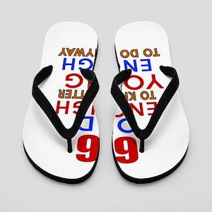 66 Old Enough Young Enough Birthday Des Flip Flops