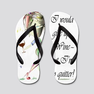 I would give up Wine but Im no quitter! Flip Flops