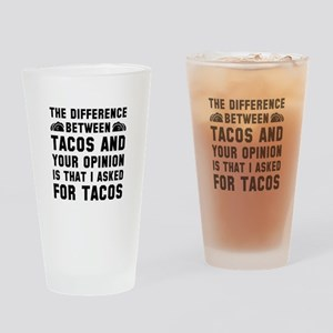 Tacos And Your Opinion Drinking Glass