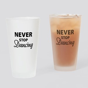 Never stop Dancing Drinking Glass