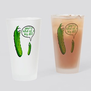 YOU'RE KIND OF A BIG DILL Drinking Glass