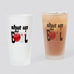 Shut Up and Bowl Drinking Glass