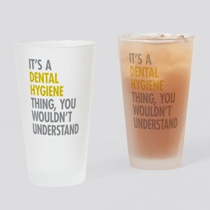 Its A Dental Hygiene Thing Drinking Glass