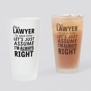 I'm a Lawyer, I'm Always Right Drinking Glass