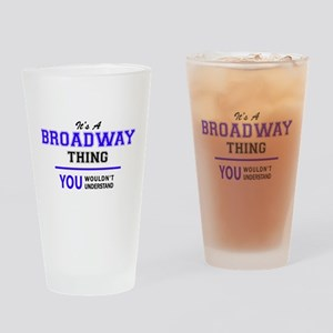 BROADWAY thing, you wouldn't unders Drinking Glass