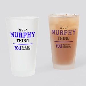 It's MURPHY thing, you wouldn't und Drinking Glass