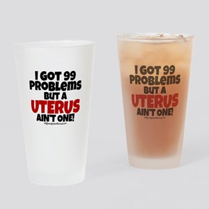 99 PROBLEMS - UTERUS AIN'T ONE Drinking Glass