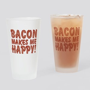 Bacon Makes Me Happy Drinking Glass