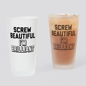 Screw Beautiful I'm Brilliant Drinking Glass