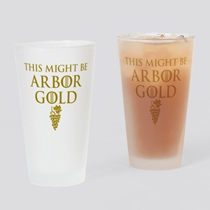 Might Be Arbor Gold GOT Drinking Glass