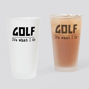 Golf Its What I Do Drinking Glass