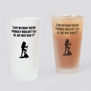 A Day Without Hiking Drinking Glass