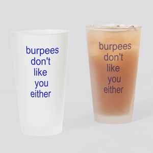Burpees dont like you either Drinking Glass