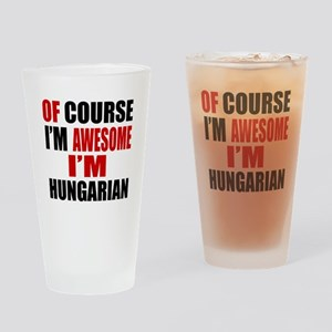 Of Course I Am Hungarian Drinking Glass