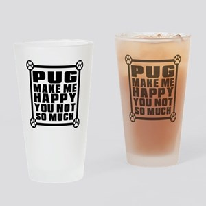 Pug Dog Make Me Happy Drinking Glass