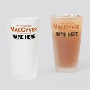 Who Needs MacGyver Personalized Drinking Glass