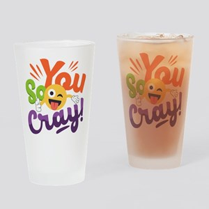You so Cray Drinking Glass