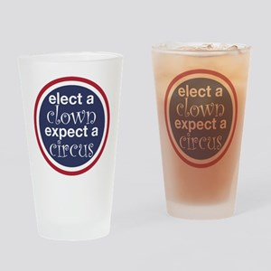 Elect a Clown Expect a Circus Drinking Glass