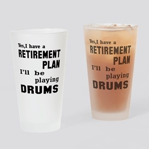 Yes, I have a Retirement plan I'll Drinking Glass