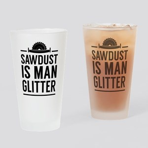 Sawdust Is Man Glitter Drinking Glass