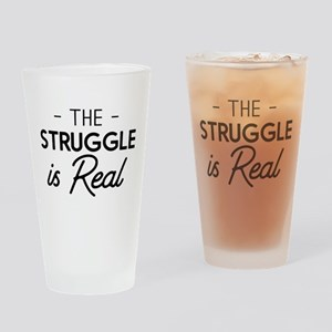 The Struggle Is Real Drinking Glass