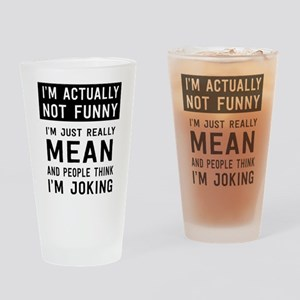 I'm Not Actually Not Funny Actually Mean Drinking
