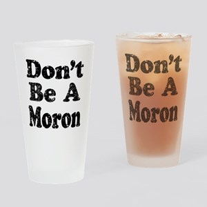 Don't Be A Moron Drinking Glass