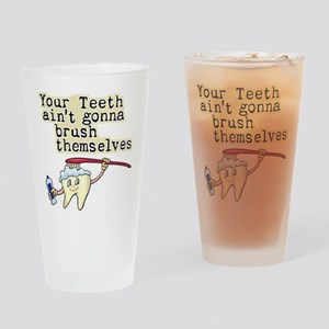 Your Teeth Ain't Gonna Brush Drinking Glass