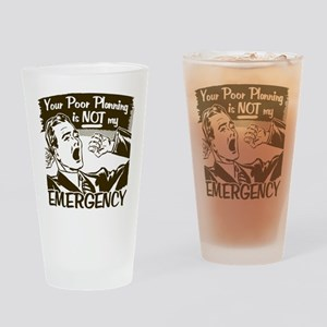 Your Poor Planning Drinking Glass
