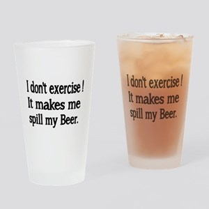 I dont exercise. It makes me spill my beer. Drinki