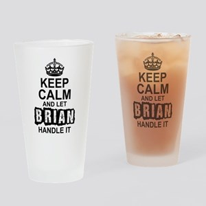 Keep Calm And Let Brian Handle It Drinking Glass