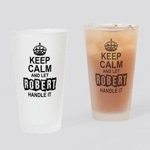 Keep Calm and Let Robert Handle It Drinking Glass