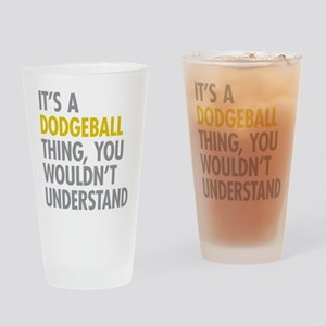 Its A Dodgeball Thing Drinking Glass