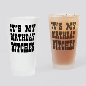 It's My Birthday Bitches Drinking Glass