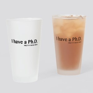 I have a Ph.D Pretty Huge Dick Drinking Glass