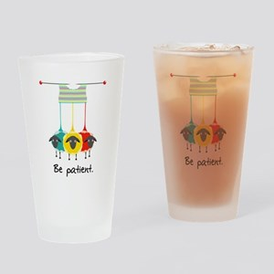 Be Patient Drinking Glass