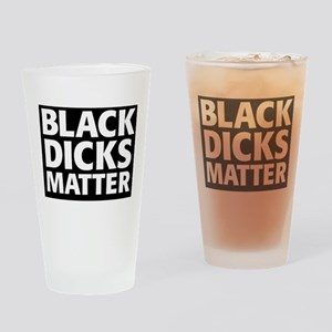 black dicks matter Drinking Glass
